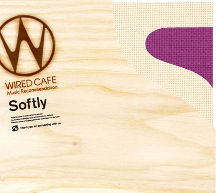 WIRED CAFE Music Recommendatio「Softly」(初回限定盤)