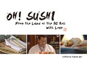 Documentary Movie 'OH! SUSHI' now Showing in Vancouver  -Directed by Japanese Woman